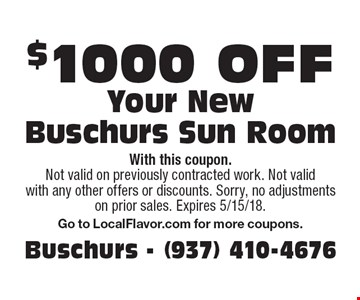 $1000 off Your New Buschurs Sun Room. With this coupon. Not valid on previously contracted work. Not valid with any other offers or discounts. Sorry, no adjustments on prior sales. Expires 5/15/18. Go to LocalFlavor.com for more coupons.