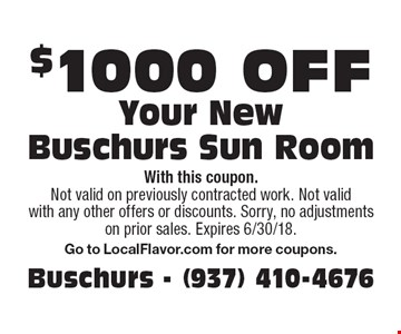 $1000 off Your New Buschurs Sun Room. With this coupon. Not valid on previously contracted work. Not valid with any other offers or discounts. Sorry, no adjustments on prior sales. Expires 6/30/18. Go to LocalFlavor.com for more coupons.