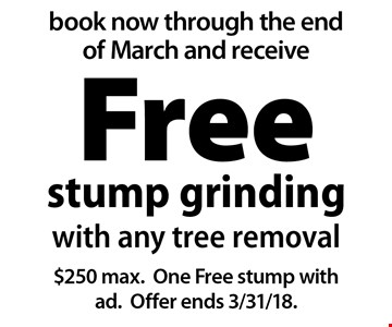 Book now through the end of March and receive Free stump grinding with any tree removal. $250 max. One Free stump with ad. Offer ends 3/31/18.