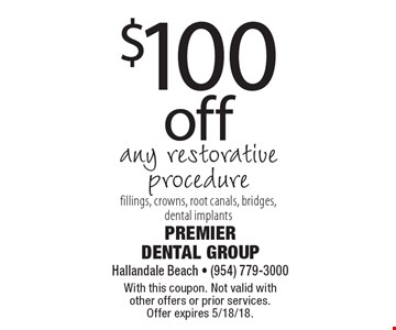$100 off any restorative procedure. Fillings, crowns, root canals, bridges, dental implants. With this coupon. Not valid with other offers or prior services. Offer expires 5/18/18.