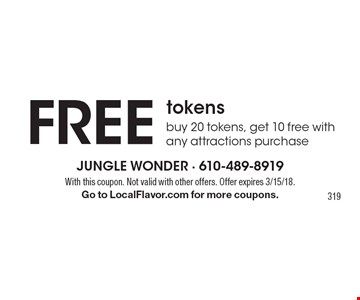 Free tokens. Buy 20 tokens, get 10 free with any attractions purchase. With this coupon. Not valid with other offers. Offer expires 3/15/18. Go to LocalFlavor.com for more coupons. 319