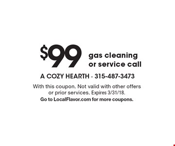$99 gas cleaning or service call. With this coupon. Not valid with other offers or prior services. Expires 3/31/18. Go to LocalFlavor.com for more coupons.