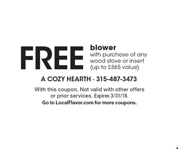 Free blower with purchase of any wood stove or insert (up to $365 value). With this coupon. Not valid with other offers or prior services. Expires 3/31/18. Go to LocalFlavor.com for more coupons.