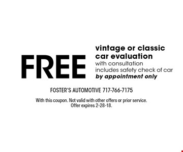 FREE vintage or classic car evaluation. With consultation includes safety check of car. By appointment only. With this coupon. Not valid with other offers or prior service. Offer expires 2-28-18.