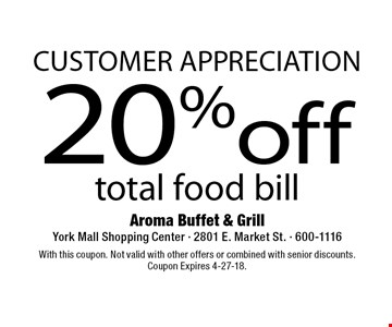 Customer appreciation! 20% off total food bill. With this coupon. Not valid with other offers or combined with senior discounts. Coupon Expires 4-27-18.