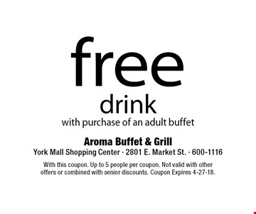 Free drink with purchase of an adult buffet. With this coupon. Up to 5 people per coupon. Not valid with other offers or combined with senior discounts. Coupon Expires 4-27-18.