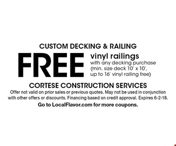 Custom Decking & railing - FREE vinyl railings with any decking purchase (min. size deck 10' x 10', up to 16' vinyl railing free). Offer not valid on prior sales or previous quotes. May not be used in conjunction with other offers or discounts. Financing based on credit approval. Expires 6-2-18. Go to LocalFlavor.com for more coupons.