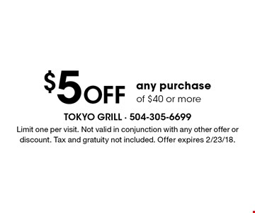 $5 Off any purchase of $40 or more. Limit one per visit. Not valid in conjunction with any other offer or discount. Tax and gratuity not included. Offer expires 2/23/18.