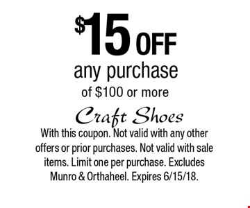 $15 off any purchase of $100 or more. With this coupon. Not valid with any other offers or prior purchases. Not valid with sale items. Limit one per purchase. Excludes Munro & Orthaheel. Expires 6/15/18.