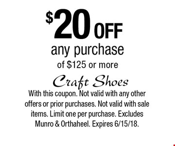 $20 off any purchase of $125 or more. With this coupon. Not valid with any other offers or prior purchases. Not valid with sale items. Limit one per purchase. Excludes Munro & Orthaheel. Expires 6/15/18.