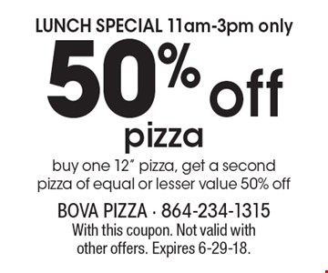 LUNCH SPECIAL 11am-3pm only 50% off pizza buy one 12