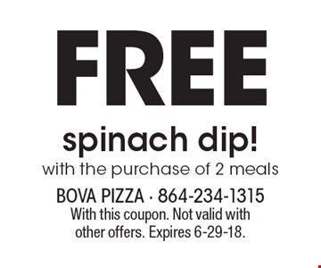 FREE spinach dip! with the purchase of 2 meals. With this coupon. Not valid with other offers. Expires 6-29-18.
