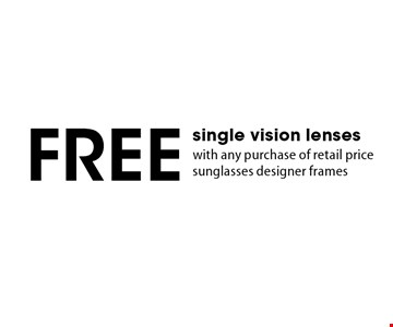 Free single vision lenses with any purchase of retail price sunglasses designer frames. *Valid only at Cohen's Fashion Optical in Sunrise Mall. See store for details. Not valid with other offers, sales, vision plans or packages. Some Rx restrictions apply. Select frames with clear plastic single vision lenses. Must present offer prior to purchase. Exp. 5/11/18.