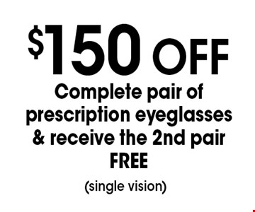 $150 off Complete pair of prescription eyeglasses & receive the 2nd pair FREE (single vision). *Valid only at Sterling Optical of Massapequa. See store for details. Not valid with other offers, sales, vision plans or packages. Some Rx restrictions apply. Select frames with clear plastic single vision lenses. Must present offer prior to purchase. Exp. 3-9-18