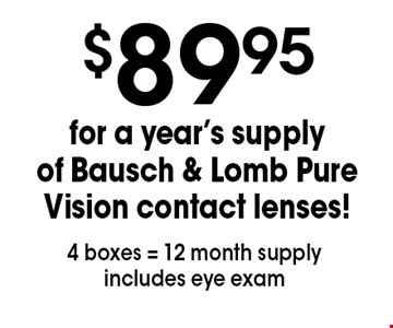 $89.95 for a year's supply of Bausch & Lomb Pure Vision contact lenses! 4 boxes = 12 month supply includes eye exam. *Valid only at Sterling Optical of Massapequa. See store for details. Not valid with other offers, sales, vision plans or packages. Some Rx restrictions apply. Select frames with clear plastic single vision lenses. Must present offer prior to purchase. Exp. 3-9-18