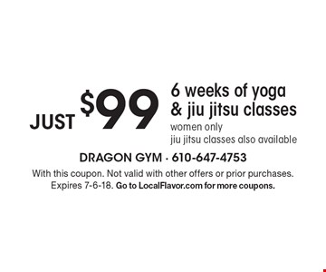 Just $99 6 weeks of yoga & jiu jitsu classes. Women only jiu jitsu classes also available. With this coupon. Not valid with other offers or prior purchases. Expires 7-6-18. Go to LocalFlavor.com for more coupons.