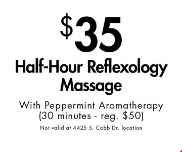 $35 Half-Hour Reflexology Massage With Peppermint Aromatherapy (30 minutes - reg. $50) Not valid at 4425 S. Cobb Dr. location. With this ad at Village Health Wellness Spa in Marietta/East Cobb only. Not valid with other offers. Not valid at 4425 S. Cobb Dr. location Excludes specialty massage treatments. Exp. 5/14/18.