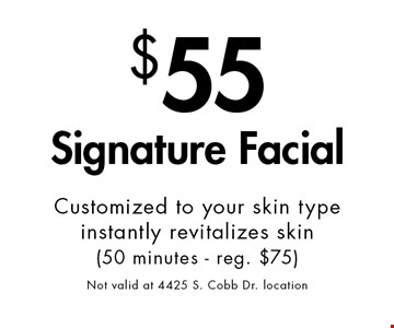 $55 Signature Facial. Customized to your skin type. Instantly revitalizes skin (50 minutes - reg. $75) Not valid at 4425 S. Cobb Dr. location. With this ad at Village Health Wellness Spa in Marietta/East Cobb only. Not valid at 4425 S. Cobb Dr. location Not valid with other offers. Excludes specialty massage treatments. Exp. 5/14/18.
