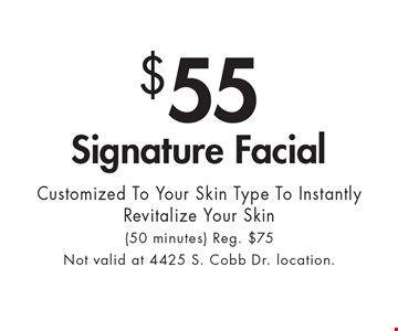 $55 Signature Facial Customized To Your Skin Type To Instantly Revitalize Your Skin (50 minutes) Reg. $75 With this ad at Village Health Wellness Spa in Marietta/East Cobb only. Not valid at 4425 S. Cobb Dr. location. Not valid with other offers. Exp. 7/20/18.