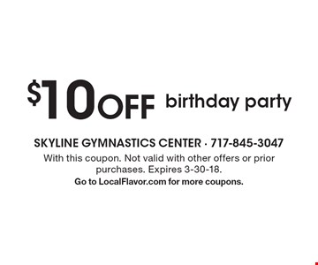$10 OFF birthday party. With this coupon. Not valid with other offers or prior purchases. Expires 3-30-18. Go to LocalFlavor.com for more coupons.