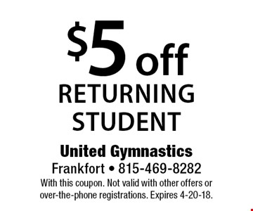 $5 off returning student. With this coupon. Not valid with other offers or over-the-phone registrations. Expires 4-20-18.