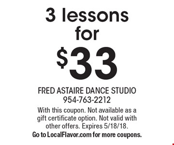 3 lessons for $33. With this coupon. Not available as a gift certificate option. Not valid with other offers. Expires 5/18/18. Go to LocalFlavor.com for more coupons.