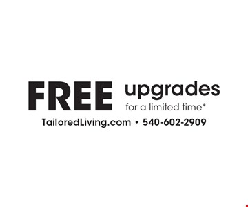 FREE upgrades for a limited time*.
