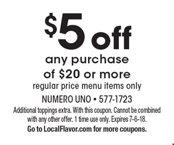 $5 off any purchase of $20 or more. Regular price menu items only. Additional toppings extra. With this coupon. Cannot be combined with any other offer. 1 time use only. Expires 7-6-18. Go to LocalFlavor.com for more coupons.