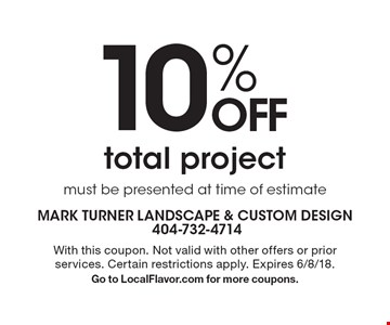 10% off total project, must be presented at time of estimate. With this coupon. Not valid with other offers or prior services. Certain restrictions apply. Expires 6/8/18. Go to LocalFlavor.com for more coupons.