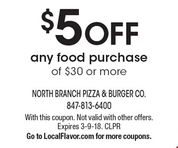 $5 off any food purchase of $30 or more. With this coupon. Not valid with other offers. Expires 3-9-18. CLPR. Go to LocalFlavor.com for more coupons.