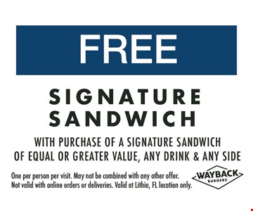 Free signature sandwich. With purchase of a signature sandwich of equal or greater value, any drink & any side. One per person per visit. May not be combined with any other offer. Not valid with online orders or deliveries. Valid at Lithia, FL location only.