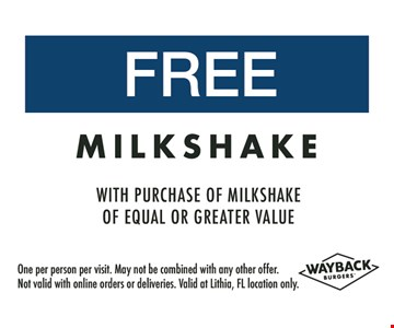 Free milkshake, with purchase of milkshake of equal or greater value. One per person per visit. May not be combined with any other offer. Not valid with online orders or deliveries. Valid at Lithia, FL location only.