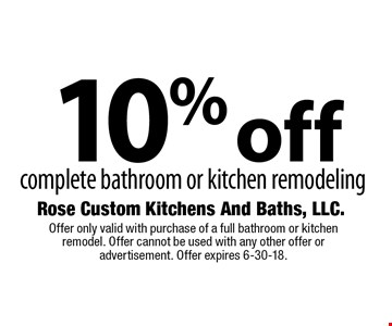 10% off complete bathroom or kitchen remodeling. Offer only valid with purchase of a full bathroom or kitchen remodel. Offer cannot be used with any other offer or advertisement. Offer expires 6-30-18.