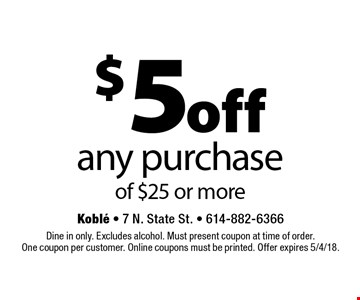 $5 off any purchase of $25 or more. Dine in only. Excludes alcohol. Must present coupon at time of order. One coupon per customer. Online coupons must be printed. Offer expires 5/4/18.