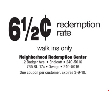 61/2¢ redemption rate. Walk ins only. One coupon per customer. Expires 3-9-18.