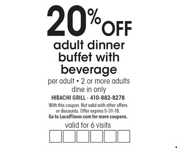 20% off adult dinner buffet with beverage. Valid for 6 visits per adult. 2 or more adults. Dine in only. With this coupon. Not valid with other offers or discounts. Offer expires 5-31-18. Go to LocalFlavor.com for more coupons.