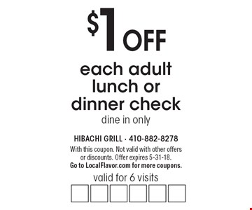 $1 off each adult lunch or dinner check. Valid for 6 visits. Dine in only. With this coupon. Not valid with other offers or discounts. Offer expires 5-31-18. Go to LocalFlavor.com for more coupons.