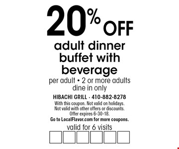 20% off adult dinner buffet with beverage. Valid for 6 visits per adult. 2 or more adults. Dine in only. With this coupon. Not valid on holidays. Not valid with other offers or discounts. Offer expires 6-30-18. Go to LocalFlavor.com for more coupons.