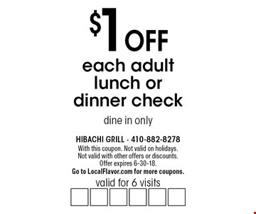 $1 off each adult lunch or dinner check. Valid for 6 visits. Dine in only. With this coupon. Not valid on holidays. Not valid with other offers or discounts. 