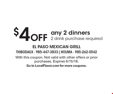 $4 Off any 2 dinners. 2 drink purchase required. With this coupon. Not valid with other offers or prior purchases. Expires 6/15/18. Go to LocalFlavor.com for more coupons.