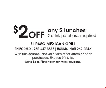 $2 Off any 2 lunches. 2 drink purchase required. With this coupon. Not valid with other offers or prior purchases. Expires 6/15/18. Go to LocalFlavor.com for more coupons.