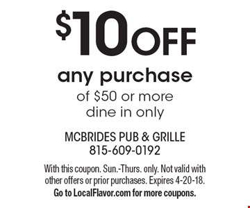 $10 OFF any purchase of $50 or more, dine in only. With this coupon. Sun.-Thurs. only. Not valid with other offers or prior purchases. Expires 4-20-18. Go to LocalFlavor.com for more coupons.