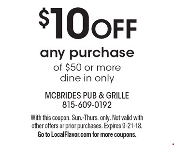 $10 OFF any purchase of $50 or more. Dine in only. With this coupon. Sun.-Thurs. only. Not valid with other offers or prior purchases. Expires 9-21-18. Go to LocalFlavor.com for more coupons.