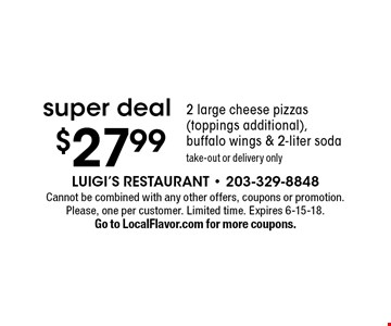 Super deal - $27.99 - 2 large cheese pizzas (toppings additional), buffalo wings & 2-liter soda. Take-out or delivery only. Cannot be combined with any other offers, coupons or promotion. Please, one per customer. Limited time. Expires 6-15-18. Go to LocalFlavor.com for more coupons.