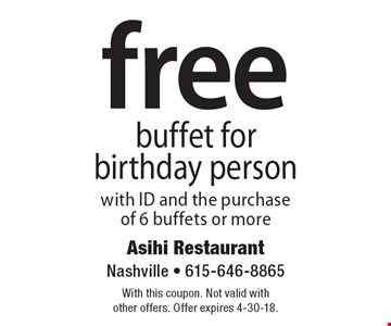 Free buffet for birthday person with ID and the purchase of 6 buffets or more. With this coupon. Not valid with other offers. Offer expires 4-30-18.