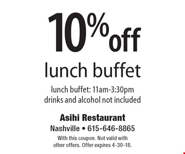 10% off lunch buffet. Lunch buffet: 11am-3:30pm. Drinks and alcohol not included. With this coupon. Not valid with other offers. Offer expires 4-30-18.