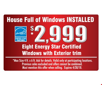 $2,999 for eight Energy Star Certified Windows with Exterior Trim Installed