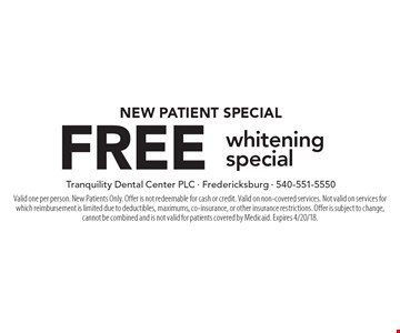 New Patient Special free whitening special. Valid one per person. New Patients Only. Offer is not redeemable for cash or credit. Valid on non-covered services. Not valid on services for which reimbursement is limited due to deductibles, maximums, co-insurance, or other insurance restrictions. Offer is subject to change, cannot be combined and is not valid for patients covered by Medicaid. Expires 4/20/18.