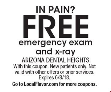 IN PAIN? Free emergency exam and x-ray. With this coupon. New patients only. Not valid with other offers or prior services. Expires 6/8/18. Go to LocalFlavor.com for more coupons.