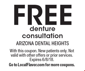Free denture consultation. With this coupon. New patients only. Not valid with other offers or prior services. Expires 6/8/18. Go to LocalFlavor.com for more coupons.